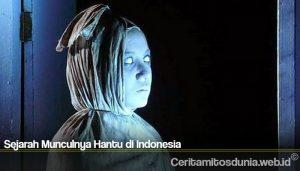 Sejarah Munculnya Hantu di Indonesia