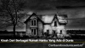 Kisah Dari Berbagai Rumah Hantu Yang Ada di Dunia