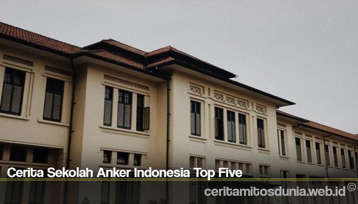 Cerita Sekolah Anker Indonesia Top Five