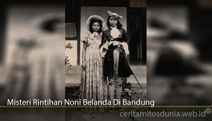 Misteri Rintihan Noni Belanda Di Bandung